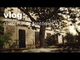 Vlog retour sur chasseur de fantômes 03
