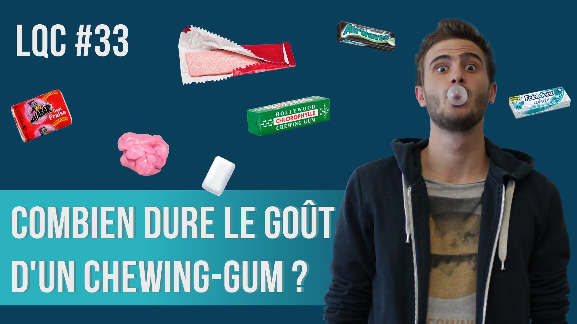 Combien de temps dure le goût d'un chewing-gum ? LQC #33 ...