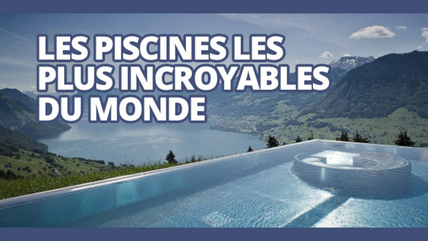 Les 10 piscines les plus incroyables au monde breakforbuzz for Plus belle chambre du monde