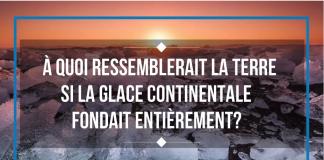 À quoi ressemblerait la Terre si la glace continentale fondait entièrement